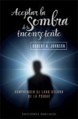 Aceptar la sombra de tu inconsciente - Johnson, Robert A.