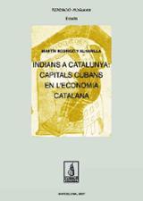 Indians a Catalunya: capitals cubans en l´economia catalana - Rodrigo, Martín