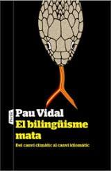 El bilingüisme mata. Del canvi climàtic al canvi idomàtic - Vidal, Pau