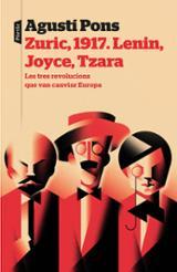 Zuric, 1917. Lenin, Joyce, Tzara. - Pons, Agustí.