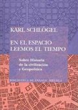 En el espacio leemos el tiempo. Sobre Historia de la civilización - Schlögel, Karl