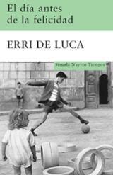 El día antes de la felicidad - Luca, Erri De