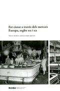 Fer ciutat a través dels mercats. Europa, segles XIX i XX. - Guardia, Manuel