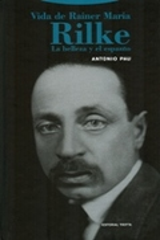 Vida de Rainer Maria Rilke. Belleza y espanto