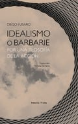 Idealismo o barbarie. Por una filosofía de la acción.
