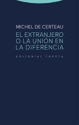 El extranjero o la unión en la diferencia - De Certeau, Michel