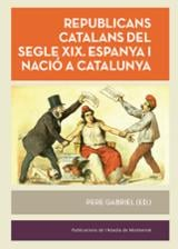 Republicans catalans del segle XIX. Espanya i nació a Catalunya - Gabriel, Pere (Ed)