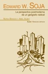 Edward W. Soja. La perspectiva postmoderna de un geógrafo radical - Benach, Núria (ed.)