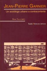 Jean-Pierre Garnier. Un sociólogo urbano a contracorriente   - Tello, Rosa (ed.)