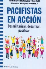 Pacifistas en acción. desmilitarizar, desarmar, pacificar - AAVV