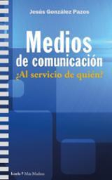 Medios de comunicación ¿al servicio de quién? - González Pazos, Jesús