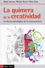 La quimera de la creatividad. La deriva ideológica de la neurocie - AAVV