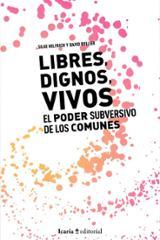 Libres, dignos, vivos. El poder subversivo de los comunes - Bollier, David