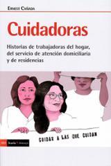 Cuidadoras. Historia de trabajadoras del hogar, del servicio de a - Cañada, Ernest
