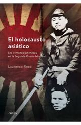 El holocausto asiático. Los crímenes japoneses en la segunda guer