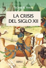 La crisis del siglo XII. El poder, la nobleza y los orígenes de l - Bisson, Thomas N.