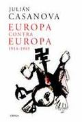 Europa contra Europa 1914-1945 - Casanova, Julián