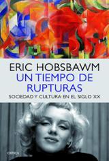 Un tiempo de rupturas. Sociedad y cultura en el siglo XX - Hobsbawm, Eric