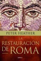 La restauración de Roma. Bárbaros, Papas y pretendientes del impe - Heather, Peter