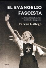 El evangelio fascista. La formación de la cultura política del fr - Gallego, Ferran