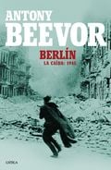 Berlín. La caída : 1945 - Beevor, Antony