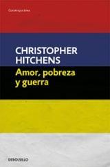 Amor, pobreza y guerra - Hitchens, Christopher