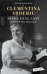 Jo era en el cant: obra poètica (1913-1972) - Arderiu, Clementina