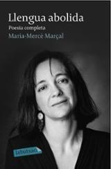 Llengua abolida: Poesia completa 1973-1998 - Marçal, Maria Mercè
