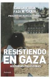 Resistiendo en Gaza. Historias palestinas