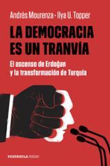 La democracia es un tranvía. El ascenso de Erdogan y la transform - Mourenza, Andrés (Coord.)