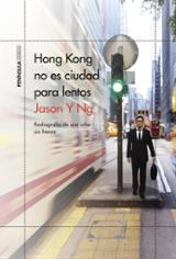 Hong Kong no es ciudad para lentos. Radiografía de una urbe sin f - Ng, Jason Y.