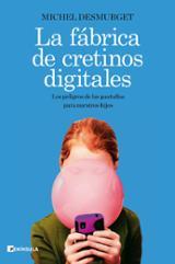 La fábrica de cretinos digitales - Desmurget, Michel