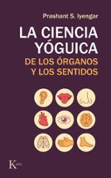 La ciencia yóguica de los órganos y los sentidos - Iyengar, Prashant S.