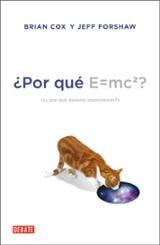 ¿Por qué E=mc2? Y por qué debería importarnos - Cox, Brian
