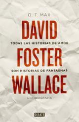 Todas las historias de amor son historias de fantasmas. David Foster Wallace, una biografía