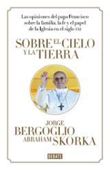 Sobre el Cielo y la Tierra - Bergoglio, Jorge Mario