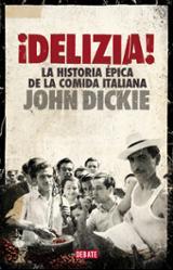 Delizia! La historia épica de la comida italiana - Dickie, John