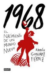1968 El nacimiento de un mundo nuevo - González Férriz, Ramón
