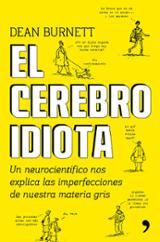 El cerebro idiota. Un neurocientífico nos explica las imperfeccio - Burnett, Dean
