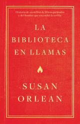 La biblioteca en llamas - Orlean, Susan