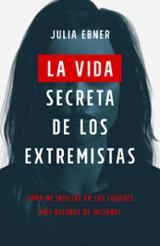 La vida secreta de los extremistas - Ebner, Julia