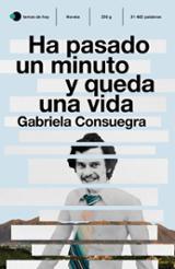 Ha pasado un minuto y queda una vida - Consuegra, Gabriela