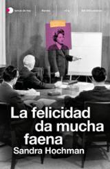 La felicidad da mucha faena - Hochman, Sandra
