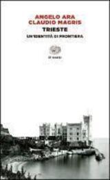 Trieste. Un´identità di frontiera - Ara, Angelo
