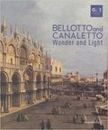 Bellotto and Canaletto. Wonder and Light. -