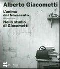 Alberto Giacometti. L´anima del noveccento. Nello studio di Giaco