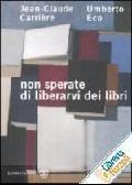 Non sperate di liberarvi dei libri