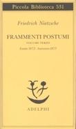 Frammenti Postumi - Vol. III - Estate 1872-Autunno 1873