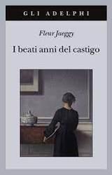 I beati anni del castigo - Jaeggy, Fleur