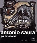 Antonio Saura par lui-même